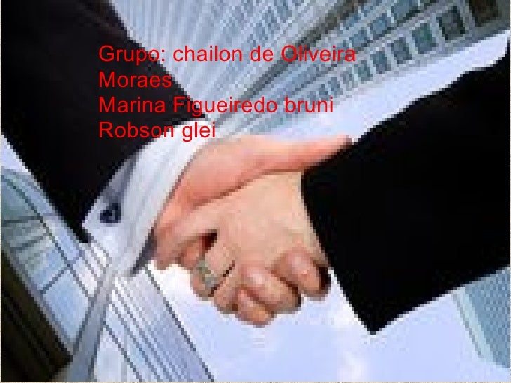 Grupo: chailon de Oliveira Moraes Marina Figueiredo bruni Robson glei