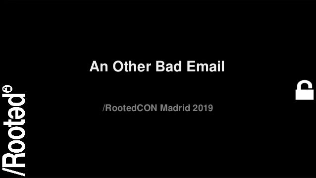1RootedCON 2019 An Other Bad Email /RootedCON Madrid 2019