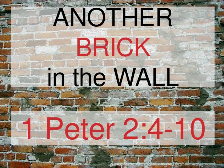 ANOTHER                      BRICK                   in the WALL                 1 Peter 2:4-10Chris Campbell