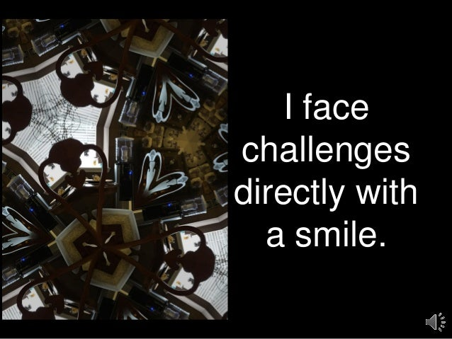 I face challenges directly with a smile.