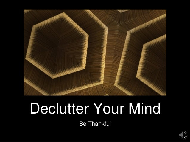 Declutter Your Mind Be Thankful