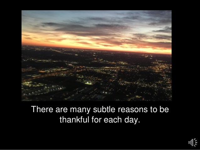 There are many subtle reasons to be thankful for each day.