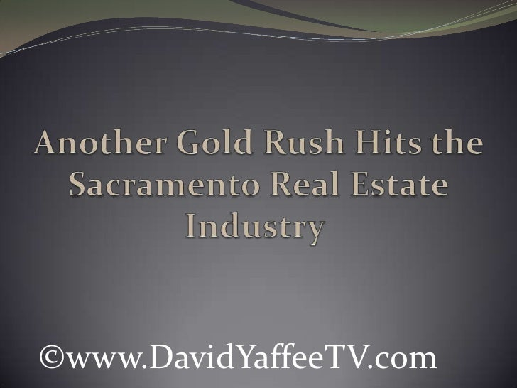 Another Gold Rush Hits the Sacramento Real Estate Industry<br />©www.DavidYaffeeTV.com<br />