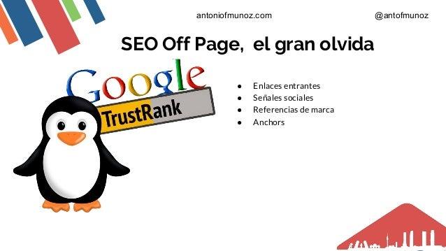 SEO Off Page, el gran olvida ● Enlaces entrantes ● Señales sociales ● Referencias de marca ● Anchors antoniofmunoz.com @an...