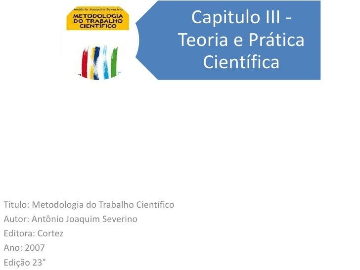 Titulo: Metodologia do Trabalho Científico<br />Autor: Antônio Joaquim Severino<br />Editora: Cortez<br />Ano: 2007<br />E...