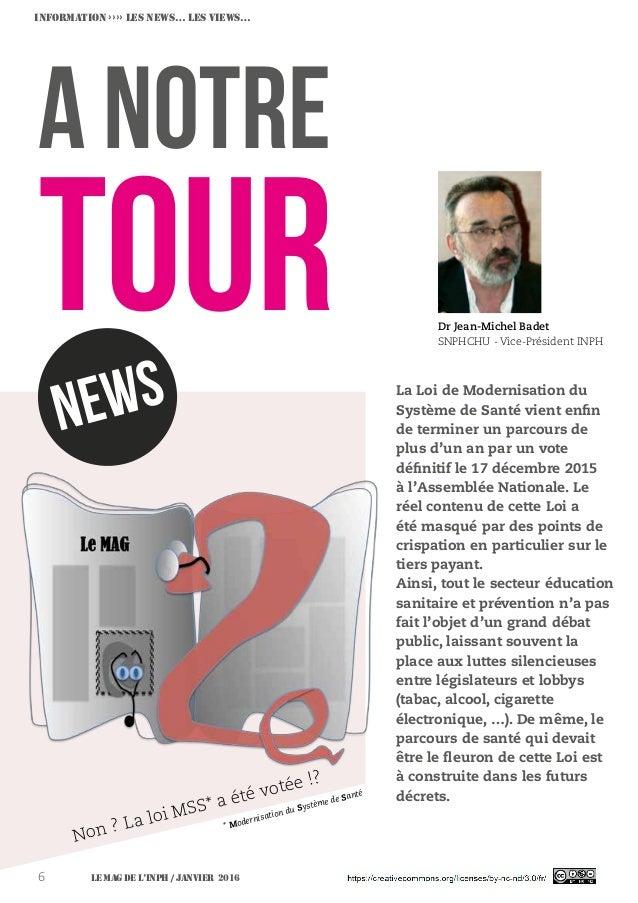 Le MAG de l'INPH / JANVIER 20166 A notre tour Dr Jean-Michel Badet SNPHCHU - Vice-Président INPH newS La Loi de Modernisat...