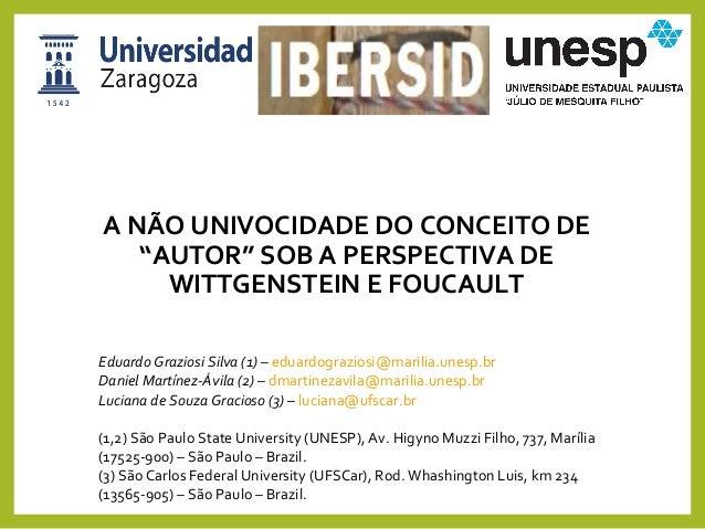 """A NÃO UNIVOCIDADE DO CONCEITO DE """"AUTOR"""" SOB A PERSPECTIVA DE WITTGENSTEIN E FOUCAULT Eduardo Graziosi Silva (1) – eduardo..."""