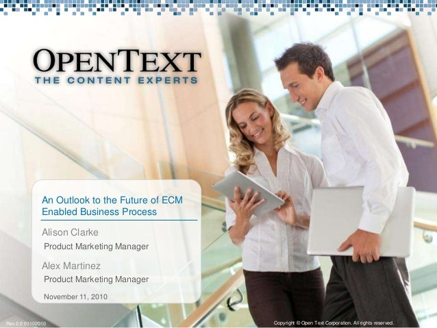 Product Marketing Manager November 11, 2010 Rev 2.0 01102010 An Outlook to the Future of ECM Enabled Business Process Alis...