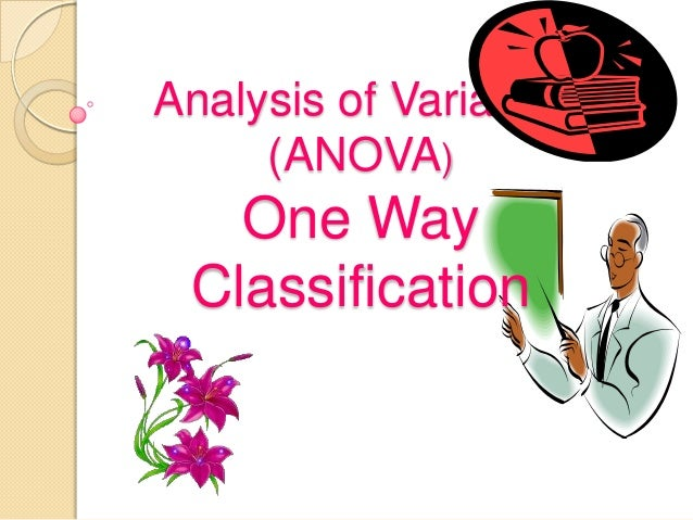 Analysis of Variance (ANOVA)  One Way Classification