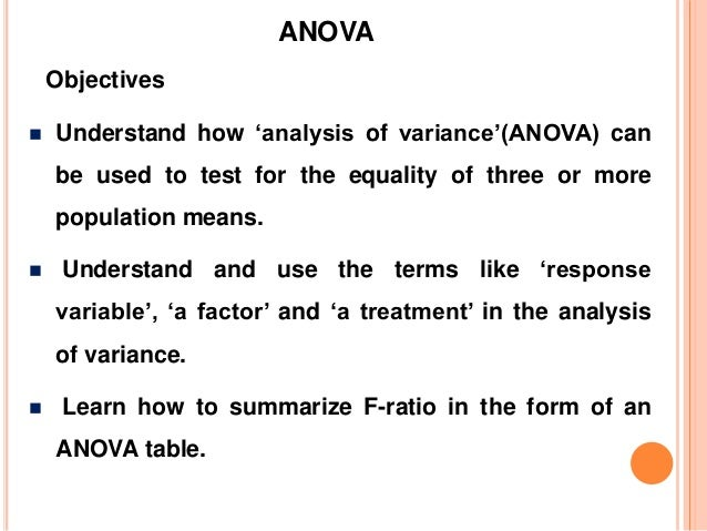  Understand how 'analysis of variance'(ANOVA) can be used to test for the equality of three or more population means.  U...