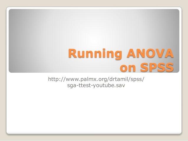 Running ANOVA on SPSS http://www.palmx.org/drtamil/spss/ sga-ttest-youtube.sav