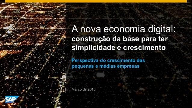 A nova economia digital: construção da base para ter simplicidade e crescimento Perspectiva do crescimento das pequenas e ...