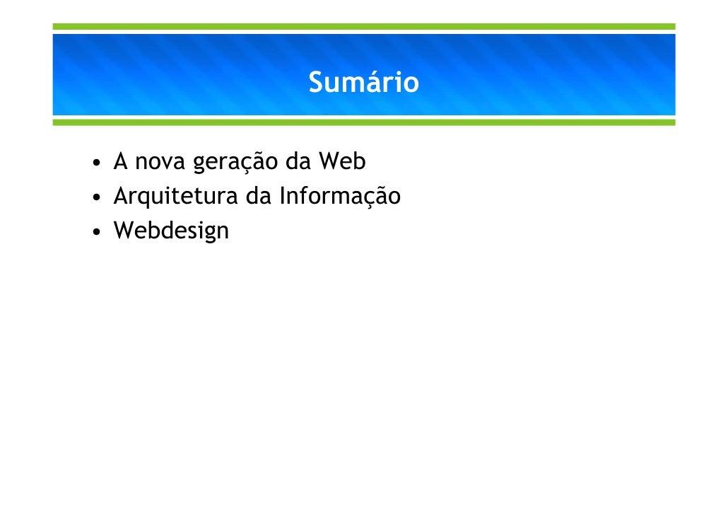 Sumário• A nova geração da Web• Arquitetura da Informação• Webdesign