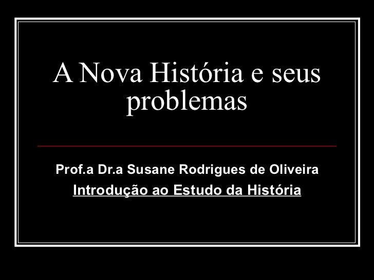 A Nova História e seus problemas  (segundo Peter Burke) Prof.a Dr.a Susane Rodrigues de Oliveira Introdução ao Estudo da H...