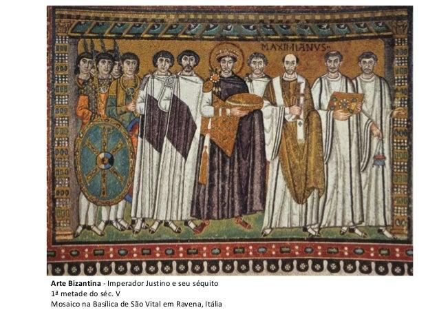 Arte Bizantina - Imperador Justino e seu séquito 1ª metade do séc. V Mosaico na Basílica de São Vital em Ravena, Itália