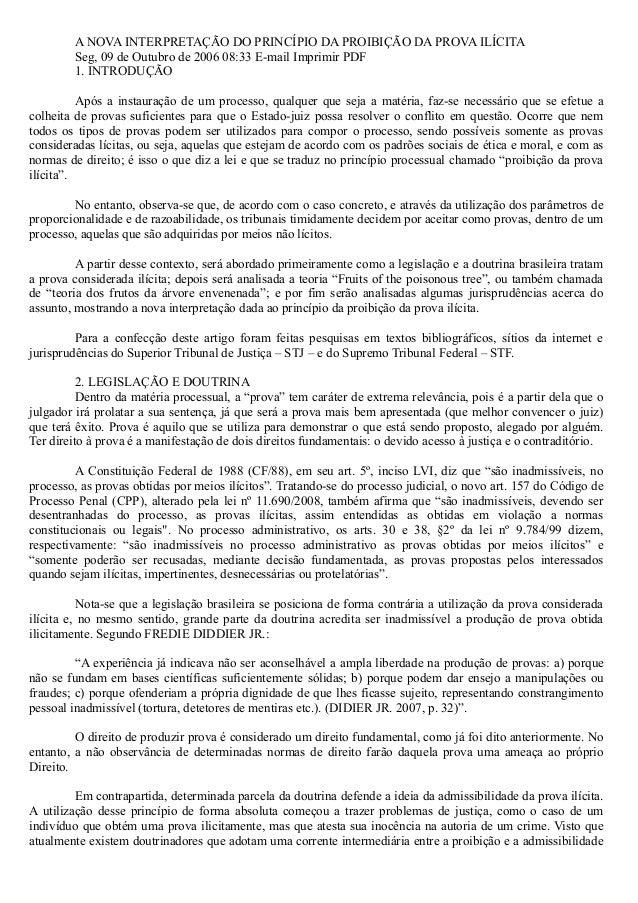 A NOVA INTERPRETAÇÃO DO PRINCÍPIO DA PROIBIÇÃO DA PROVA ILÍCITA Seg, 09 de Outubro de 2006 08:33 E-mail Imprimir PDF 1. IN...