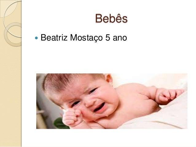 Bebês  Beatriz Mostaço 5 ano