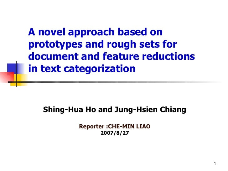 A novel approach based on prototypes and rough sets for document and feature reductions  in text categorization Shing-Hua ...