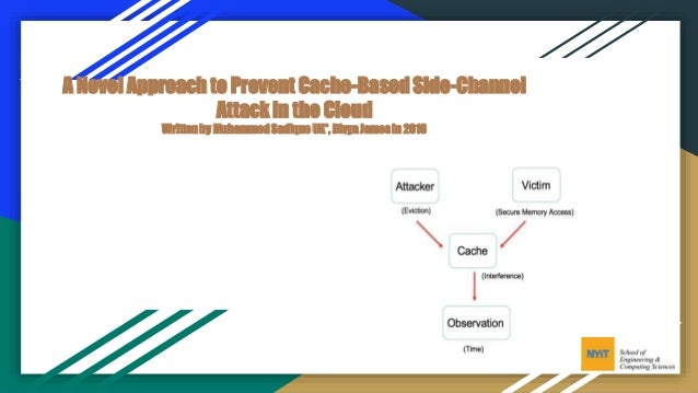 A Novel Approach to Prevent Cache-Based Side-Channel Attack in the Cloud Writtenby MuhammedSadiqueUK*, DivyaJamesin 2016