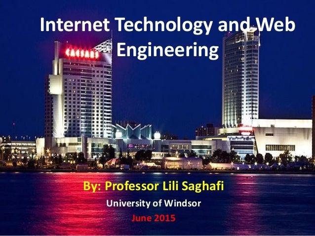 Internet Technology and Web Engineering By: Professor Lili Saghafi University of Windsor June 2015