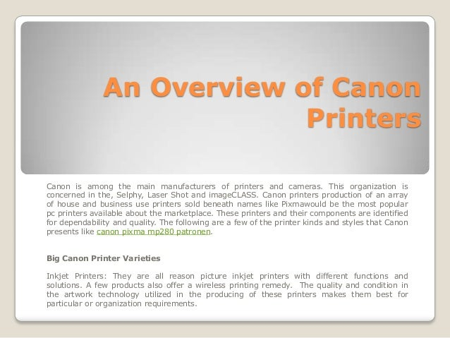 An Overview of Canon                            PrintersCanon is among the main manufacturers of printers and cameras. Thi...