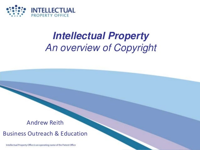 Intellectual PropertyAn overview of CopyrightAndrew ReithBusiness Outreach & Education