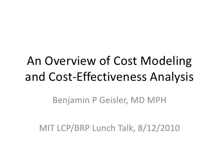 An Overview of Cost Modeling and Cost-Effectiveness Analysis<br />Benjamin P Geisler, MD MPH<br />MIT LCP/BRP Lunch Talk, ...