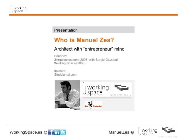 """WorkingSpace.es @ ManuelZea @ Who is Manuel Zea? Architect with """"entrepreneur"""" mind Founder: 2Arquitectos.com (2006) with ..."""