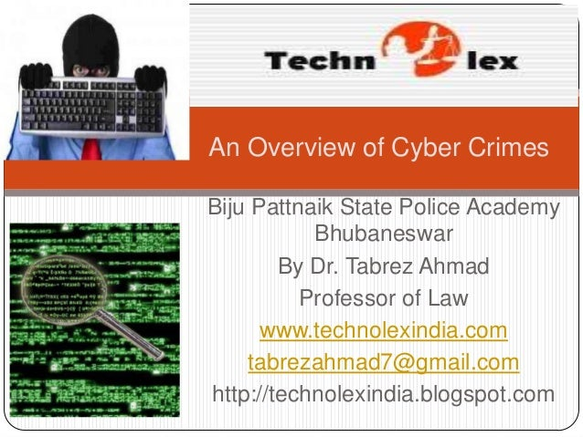 An Overview of Cyber CrimesBiju Pattnaik State Police Academy           Bhubaneswar        By Dr. Tabrez Ahmad          Pr...