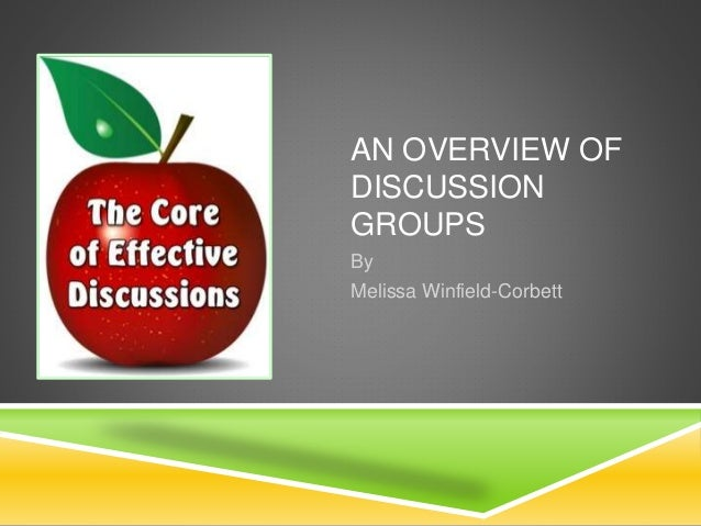 AN OVERVIEW OF DISCUSSION GROUPS By Melissa Winfield-Corbett