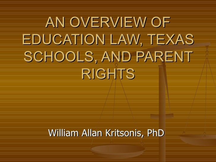 AN OVERVIEW OF EDUCATION LAW, TEXAS SCHOOLS, AND PARENT RIGHTS William Allan Kritsonis, PhD