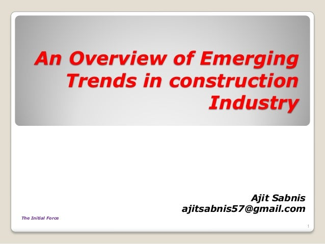 An Overview of Emerging Trends in construction Industry Ajit Sabnis ajitsabnis57@gmail.com 1 The Initial Force
