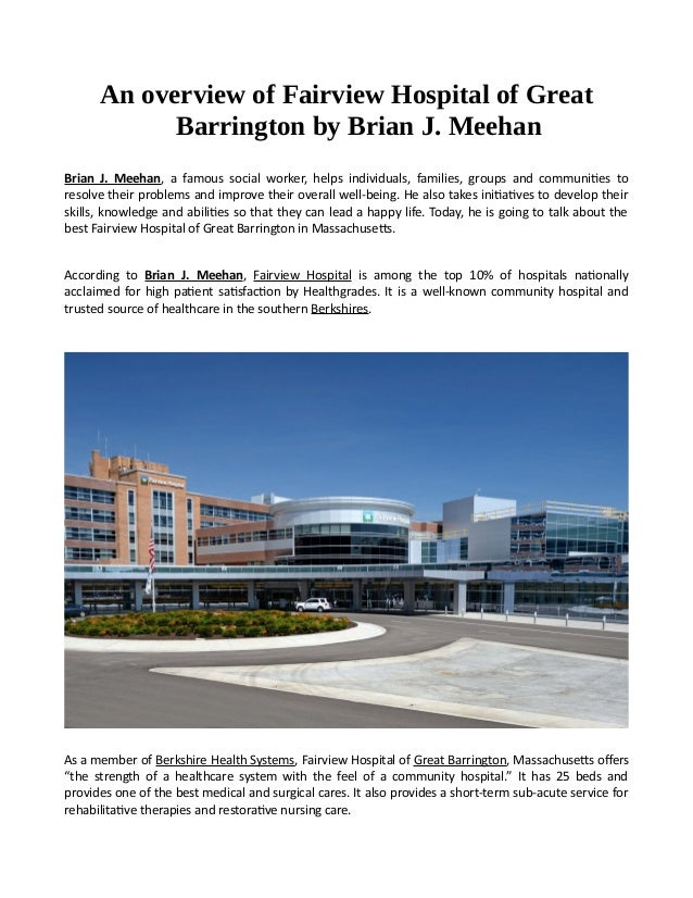 An overview of Fairview Hospital of Great Barrington by Brian J. Meehan Brian J. Meehan, a famous social worker, helps ind...