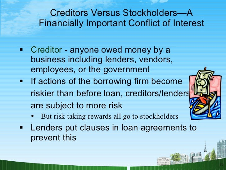 stockholders versus creditors essay 'outsiders,' such as minority shareholders or creditors these conflicts all have the  character of what economists refer to as 'agency problems' or 'principal-agent.