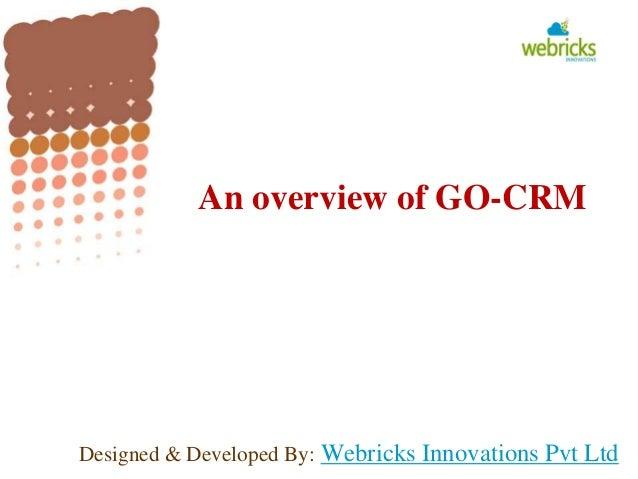 Designed & Developed By: Webricks Innovations Pvt Ltd An overview of GO-CRM