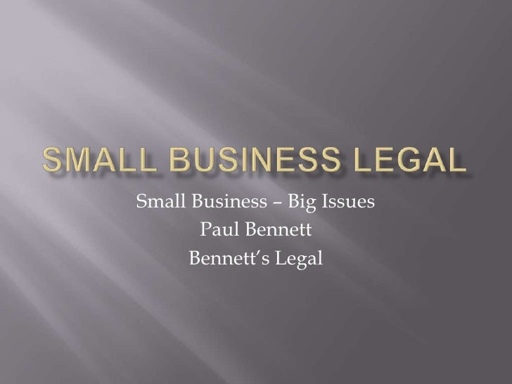 Small Business Legal<br />Small Business – Big Issues<br />Paul Bennett <br />Bennett's Legal<br />