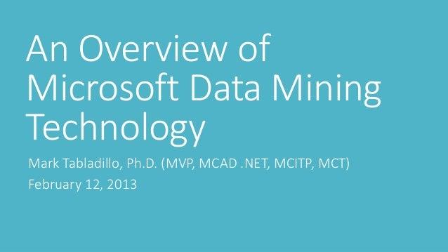An Overview ofMicrosoft Data MiningTechnologyMark Tabladillo, Ph.D. (MVP, MCAD .NET, MCITP, MCT)February 12, 2013