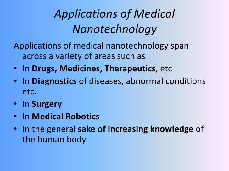 essay applications nanotechnology More nanometre essay topics hence nanotechnology is important because it is relatively cheap nanotechnology has variety of applications in different fields.