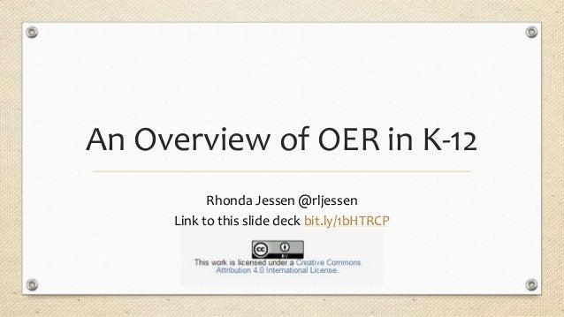 An Overview of OER in K-12 Rhonda Jessen @rljessen Link to this slide deck bit.ly/1bHTRCP
