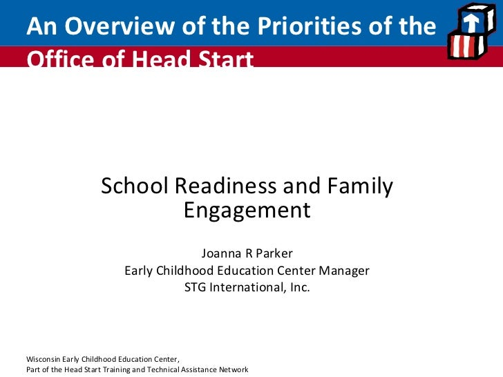 An Overview of the Priorities of the Office of Head Start School Readiness and Family Engagement Joanna R Parker Early Chi...
