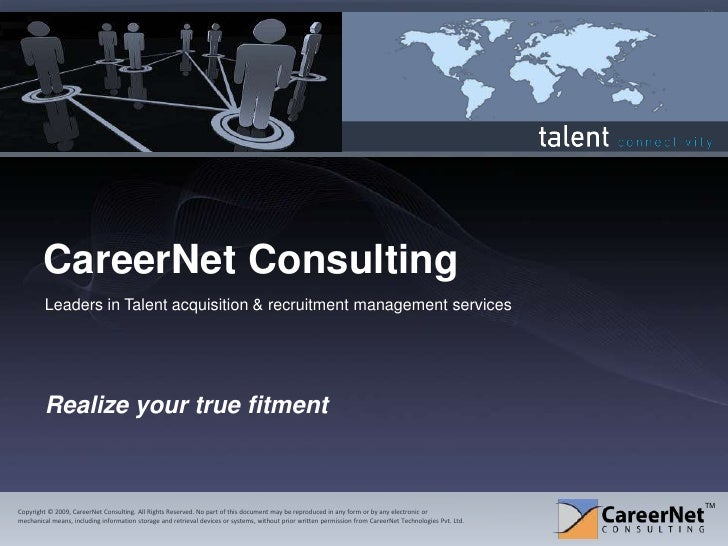 CareerNet Consulting<br />Leaders in Talent acquisition & recruitment management services<br />Realize your true fitment<b...