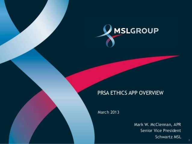 PRSA ETHICS APP OVERVIEWMarch 2013             Mark W. McClennan, APR                Senior Vice President                ...