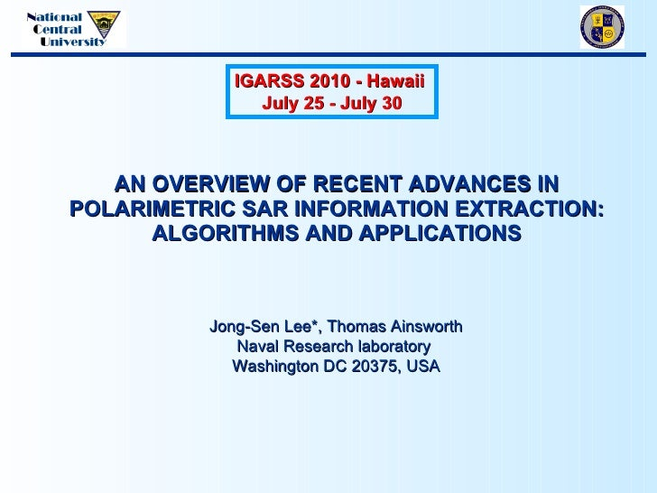 AN OVERVIEW OF RECENT ADVANCES IN POLARIMETRIC SAR INFORMATION EXTRACTION: ALGORITHMS AND APPLICATIONS IGARSS 2010 - Hawai...
