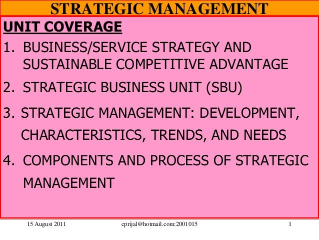 15 August 2011 cprijal@hotmail.com:2001015 1STRATEGIC MANAGEMENTUNIT COVERAGE1. BUSINESS/SERVICE STRATEGY ANDSUSTAINABLE C...