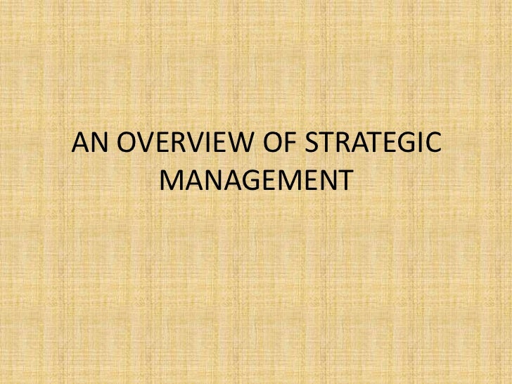 AN OVERVIEW OF STRATEGIC MANAGEMENT<br />