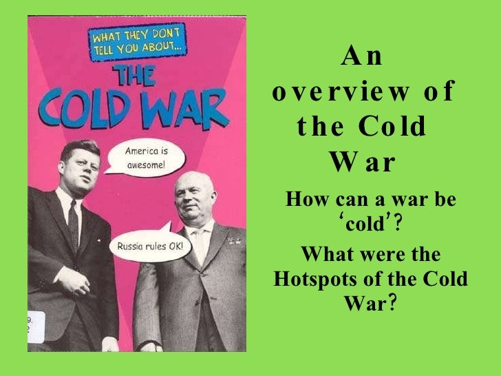 An overview of the Cold War How can a war be 'cold'? What were the Hotspots of the Cold War?