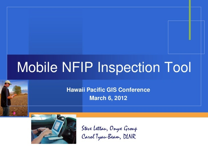 Mobile NFIP Inspection Tool       Hawaii Pacific GIS Conference               March 6, 2012            Steve Lettau, Onyx ...