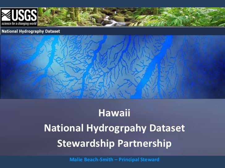 HawaiiNational Hydrogrpahy Dataset  Stewardship Partnership     Malie Beach-Smith – Principal Steward