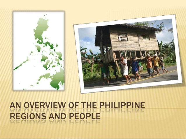 AN OVERVIEW OF THE PHILIPPINEREGIONS AND PEOPLE