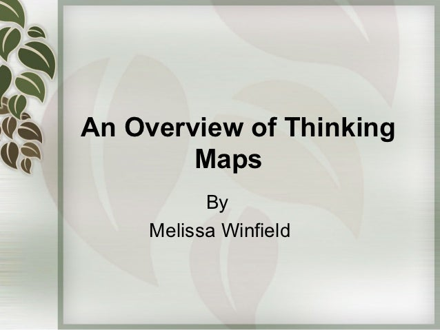 An Overview of Thinking        Maps           By     Melissa Winfield